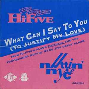 Hi-Five / Nuttin' Nyce - What Can I Say To You (To Justify My Love)
