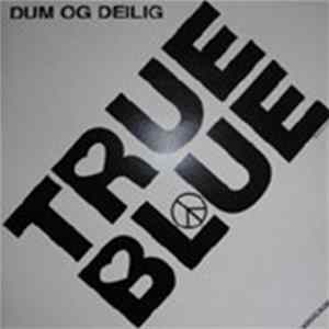 True Blue - Dum Og Deilig