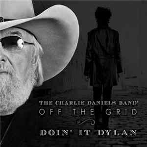 The Charlie Daniels Band - Off The Grid ~ Doin' It Dylan